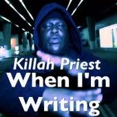 When I'm Writing von Killah Priest