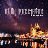 Uplifting Trance Experience of Amsterdam by Various Artists