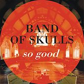 Play & Download So Good by Band of Skulls | Napster