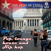 Play & Download The Best Of Cuba: Pop, Lounge, House And Hip Hop by Various Artists | Napster