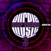 Play & Download Deep House Addiction, Vol. 3 by Various Artists | Napster