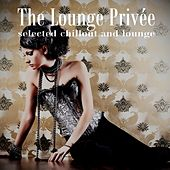The Lounge Privée (Selected Chillout and Lounge) by Various Artists