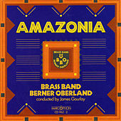 Play & Download Amazonia by Brass Band Berner Oberland | Napster