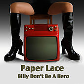 Billy Don't Be A Hero by Paper Lace