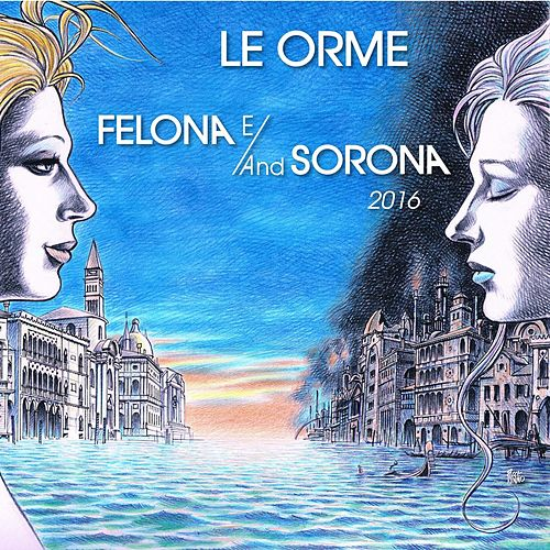 Play & Download Felona E/And Sorona 2016 by Le Orme | Napster