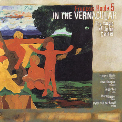 Play & Download In The Vernacular: The Music Of John Carter by Francois Houle 5 | Napster