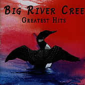 Greatest Hits by Big River Cree