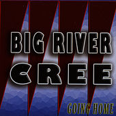Going Home by Big River Cree