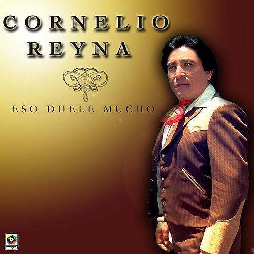 Play & Download Eso Duele Mucho by Cornelio Reyna | Napster