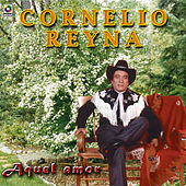 Play & Download Aquel Amor by Cornelio Reyna | Napster