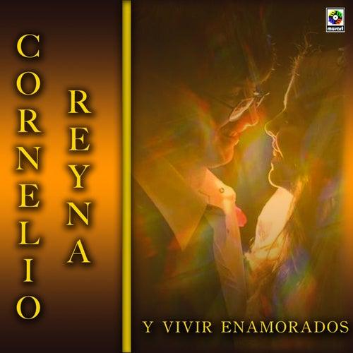 Play & Download Y Vivir Enamorados by Cornelio Reyna | Napster