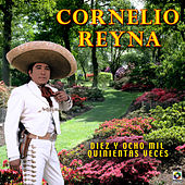 Play & Download Diez Y Ocho Mil Quinientas Veces by Cornelio Reyna | Napster