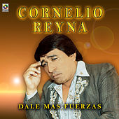 Play & Download Dale Mas Fuerzas by Cornelio Reyna | Napster