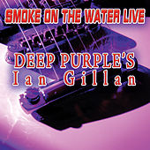 Play & Download Smoke On The Water - Live by Deep Purple's Ian Gillan | Napster
