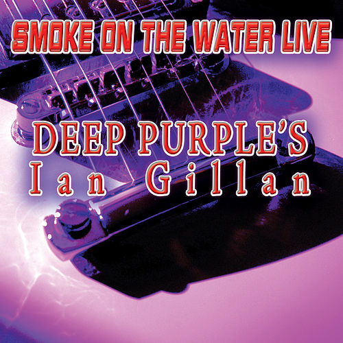 Smoke On The Water - Live by Deep Purple's Ian Gillan