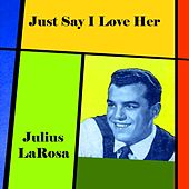Play & Download Just Say I Love Her by Julius LaRosa | Napster