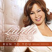 Play & Download Run to You (Ballad Version) by Linda Agosto | Napster