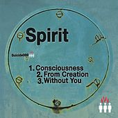 Consciousness / From Creation / Without You by Spirit