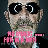 Play & Download No Music for Old Men, Vol. 1 - Dirtiest Techno Tunes by Various Artists | Napster