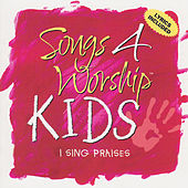 Songs 4 Worship Kids: I Sing Praises by Various Artists