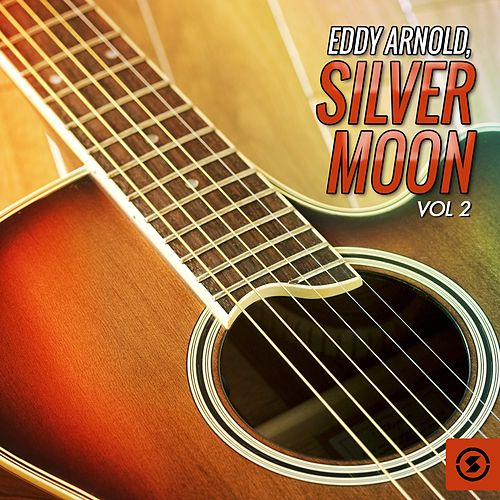 Play & Download Silver Moon, Vol. 2 by Eddy Arnold | Napster