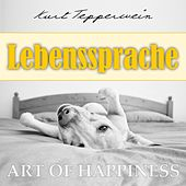 Play & Download Art of Happiness: Lebenssprache by Kurt Tepperwein | Napster
