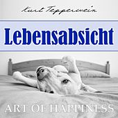 Play & Download Art of Happiness: Lebensabsicht by Kurt Tepperwein | Napster