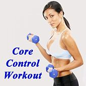 Core Control Workout (140 Bpm) & DJ Mix (The Best Music for Aerobics, Pumpin' Cardio Power, Crossfit, Plyo, Exercise, Steps, Barré, Routine, Curves, Sculpting, Abs, Butt, Lean, Twerk, Slim Down Fitness Workout) by Various Artists