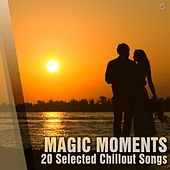 Play & Download Magic Moments 20 Selected Chillout Songs - EP by Various Artists | Napster