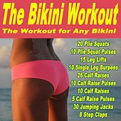 The Bikini Workout, the Workout for Any Bikini (128) & DJ Mix (20 Plie Squats, 10 Plie Squat Pulses, 15 Leg Lifts, 10 Single Leg Burpees, 26 Calf Raises, 10 Calf Raise Pulses, 30 Jumping Jacks & 8 Steps Claps) by Various Artists