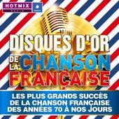 Disques d'or de la chanson française: Les plus grands succès de la chanson française des années 70 à nos jours (by Hotmixradio) de Various Artists