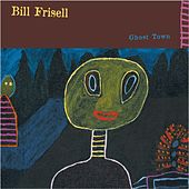 Play & Download Ghost Town by Bill Frisell | Napster