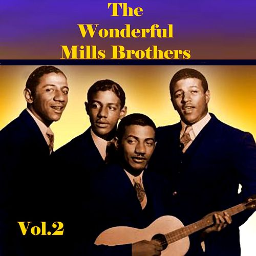 Play & Download The Wonderful Mills Brothers, Vol. 2 by The Mills Brothers | Napster