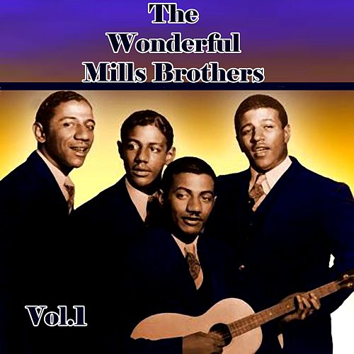 Play & Download The Wonderful Mills Brothers, Vol. 1 by The Mills Brothers | Napster