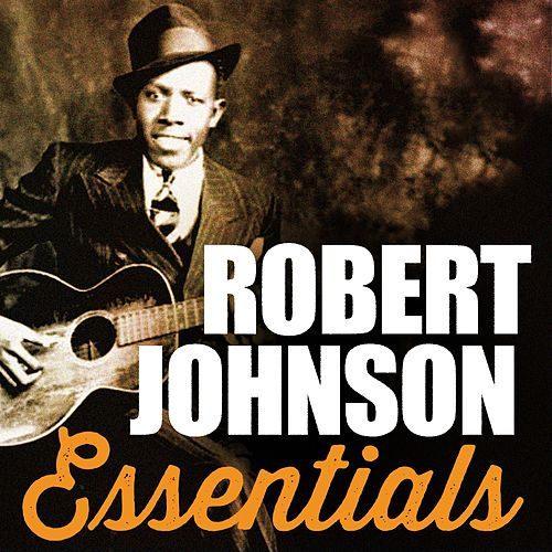 Play & Download Robert Johnson, Essentials by Robert Johnson | Napster