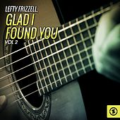 Play & Download Glad I Found You, Vol. 2 by Lefty Frizzell | Napster