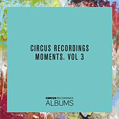 Circus Recordings Moments, Vol. 3 by Various Artists