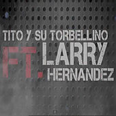 Play & Download Tito y Su Torbellino feat. Larry Hernandez by Tito Y Su Torbellino | Napster