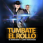 Play & Download Tumbate El Rollo by El Komander | Napster
