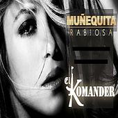 Play & Download Munequita Rabiosa by El Komander | Napster