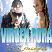 Play & Download Virgen Pura by El Komander | Napster