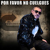 Play & Download Por Favor No Cuelgues by El Komander | Napster