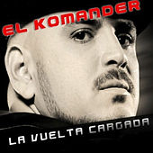 Play & Download La Vuelta Cargada by El Komander | Napster