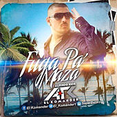 Play & Download Fuga Pa' Maza (Single) by El Komander | Napster