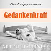 Play & Download Art of Happiness: Gedankenkraft by Kurt Tepperwein | Napster