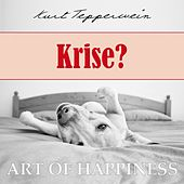 Play & Download Art of Happiness: Krise? by Kurt Tepperwein | Napster