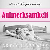 Play & Download Art of Happiness: Aufmerksamkeit by Kurt Tepperwein | Napster