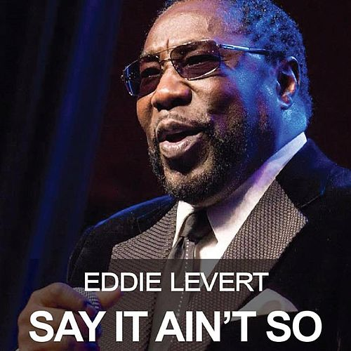 Play & Download Say It Ain't So by Eddie Levert | Napster