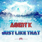 Play & Download Just Like That by Agent K | Napster