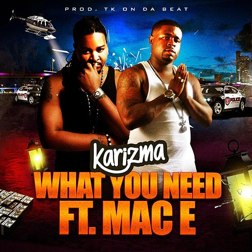 Play & Download What You Need (feat. Mac E) by Karizma | Napster